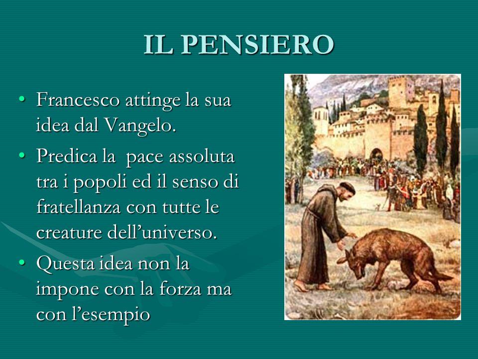IL PENSIERO Francesco attinge la sua idea dal Vangelo.
