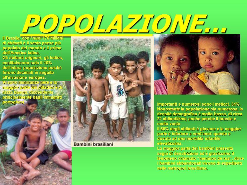 POPOLAZIONE… Il Brasile, con i suoi 170 milioni di abitanti è il sesto paese più popolato del mondo e il primo dell'America latina.