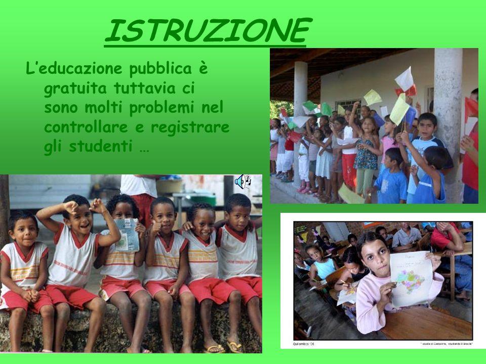 ISTRUZIONE L'educazione pubblica è gratuita tuttavia ci sono molti problemi nel controllare e registrare gli studenti …