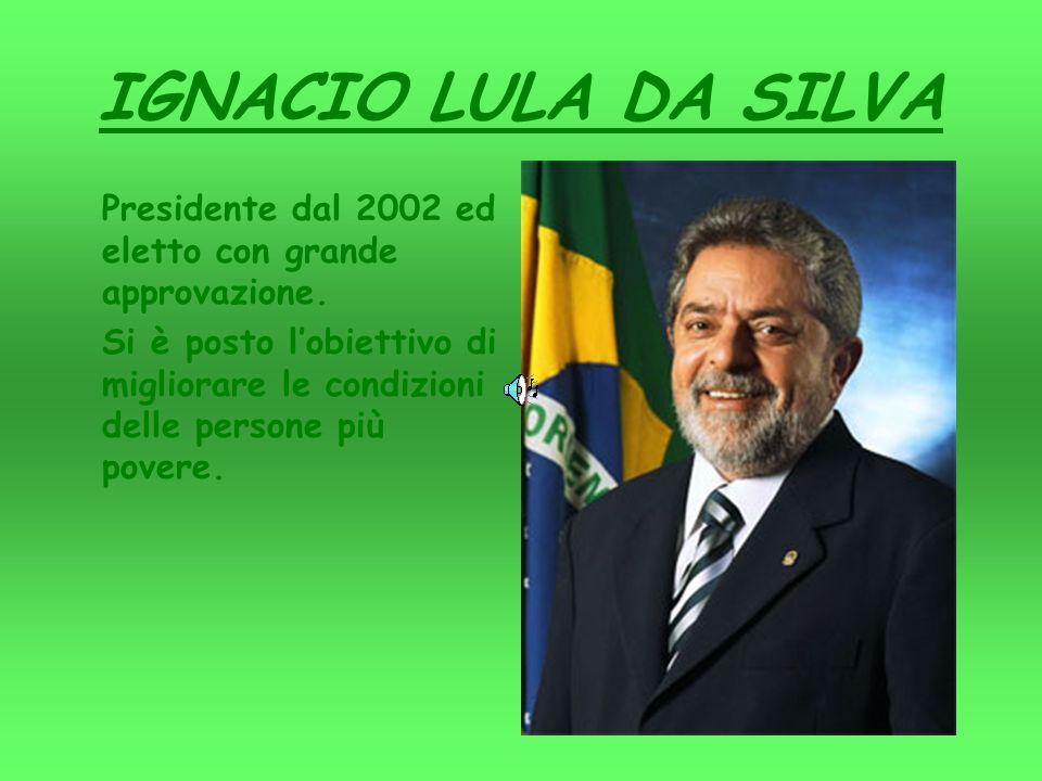 IGNACIO LULA DA SILVA Presidente dal 2002 ed eletto con grande approvazione.
