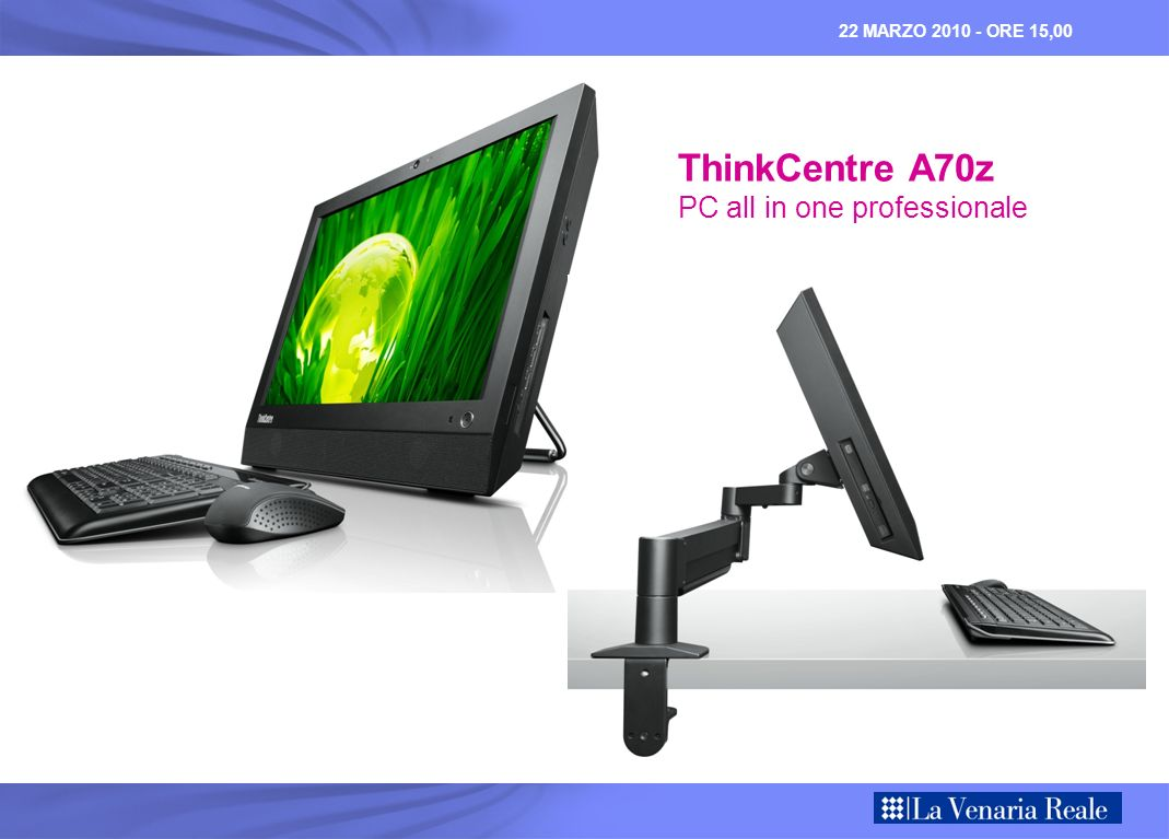 22 MARZO 2010 - ORE 15,00 ThinkCentre A70z PC all in one professionale