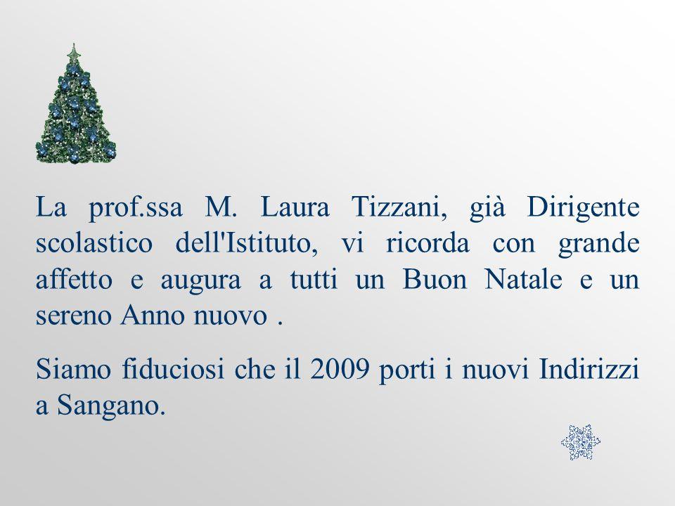 La prof.ssa M. Laura Tizzani, già Dirigente scolastico dell Istituto, vi ricorda con grande affetto e augura a tutti un Buon Natale e un sereno Anno nuovo .