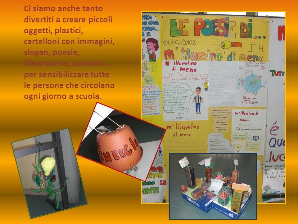 Ci siamo anche tanto divertiti a creare piccoli oggetti, plastici, cartelloni con immagini, slogan, poesie, filastrocche, acrostici … per sensibilizzare tutte le persone che circolano ogni giorno a scuola.