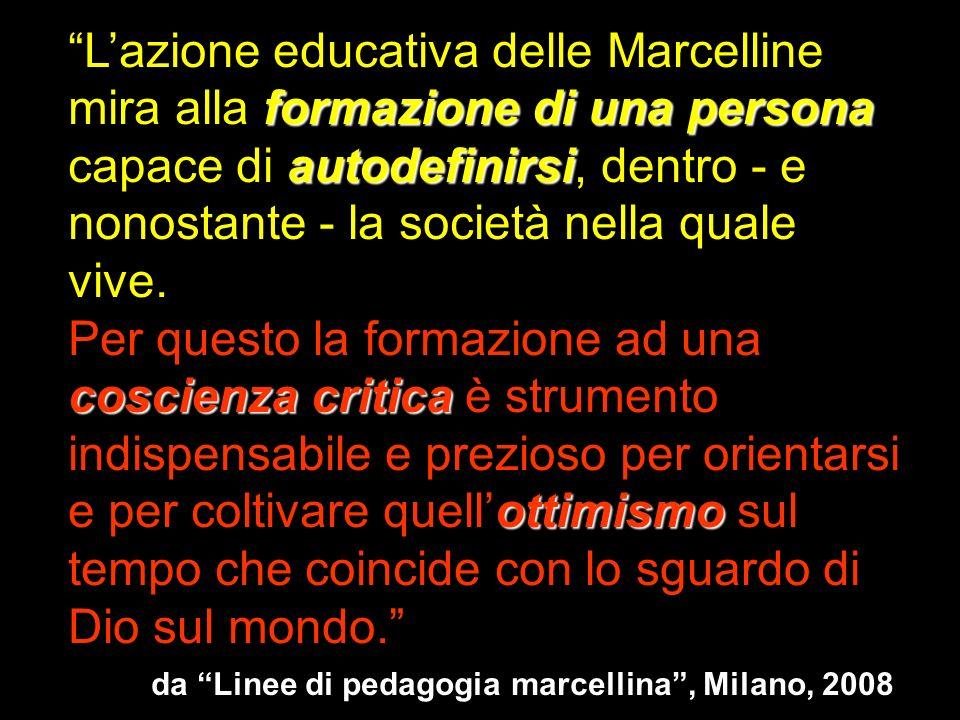 L'azione educativa delle Marcelline mira alla formazione di una persona capace di autodefinirsi, dentro - e nonostante - la società nella quale vive..