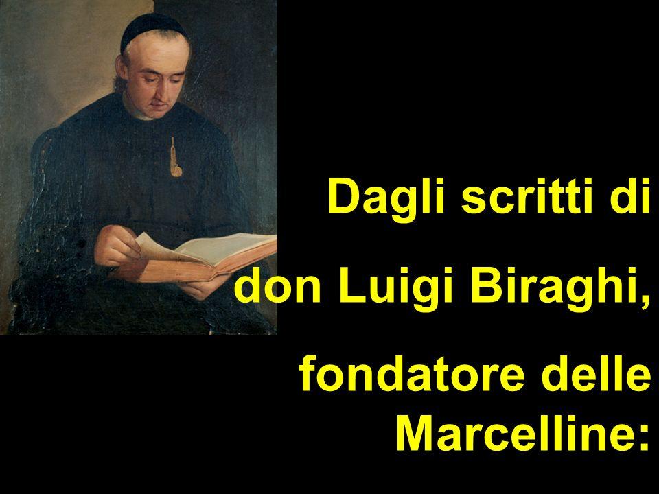 Dagli scritti di don Luigi Biraghi, fondatore delle Marcelline: