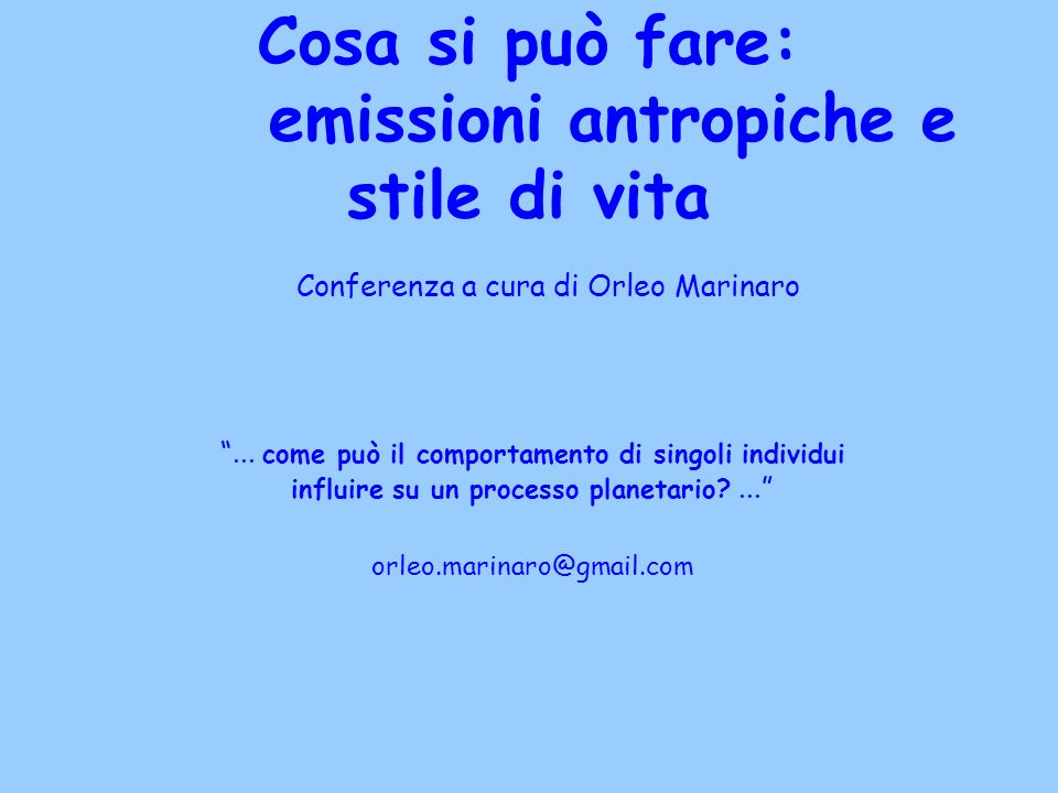 Cosa si può fare: emissioni antropiche e stile di vita Conferenza a cura di Orleo Marinaro