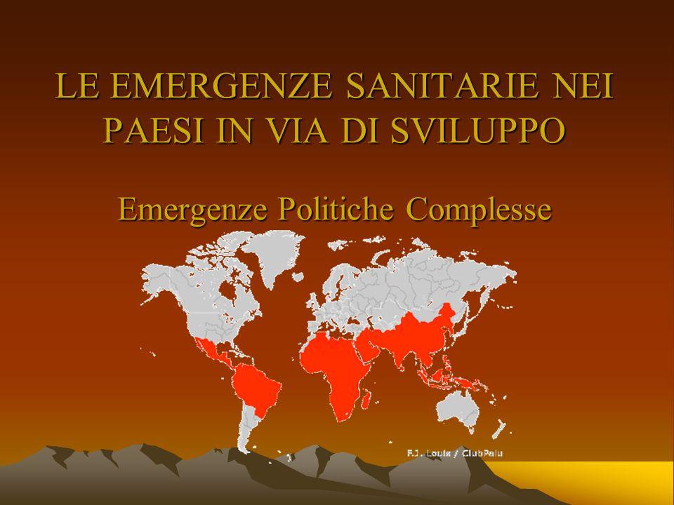 LE EMERGENZE SANITARIE NEI PAESI IN VIA DI SVILUPPO Emergenze Politiche Complesse