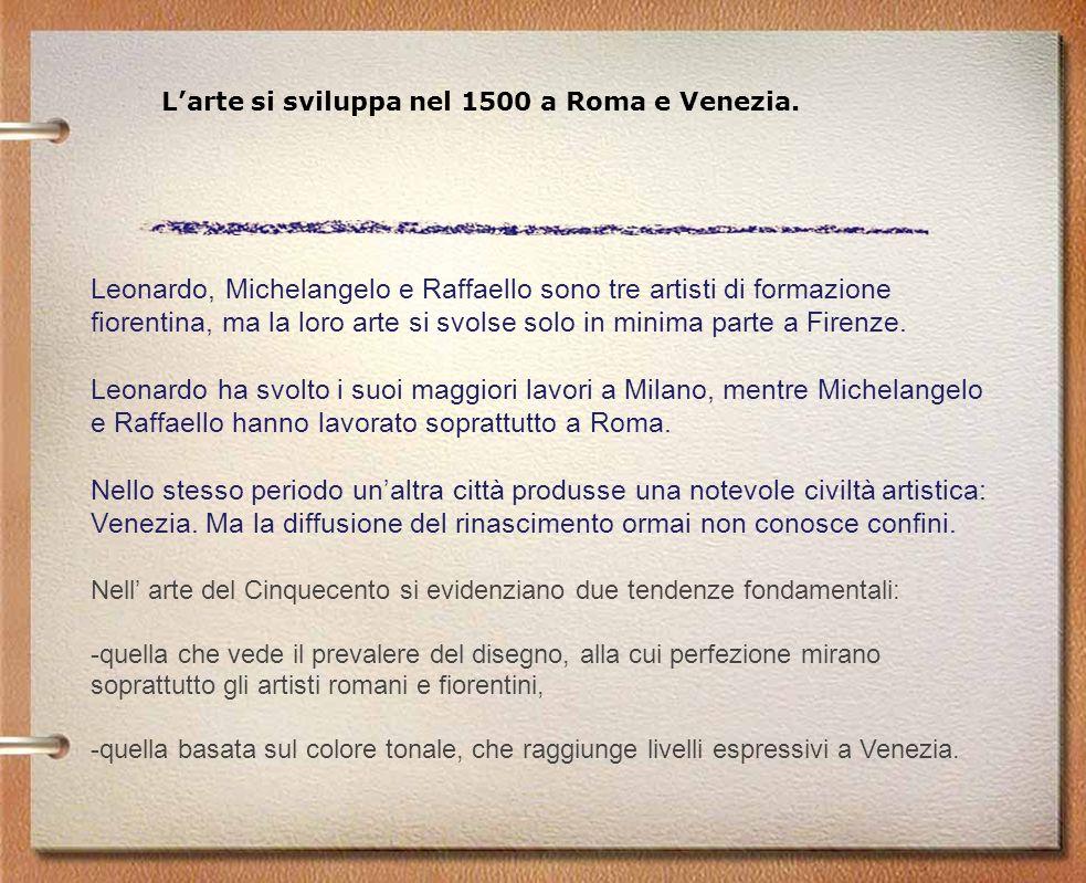 L'arte si sviluppa nel 1500 a Roma e Venezia.