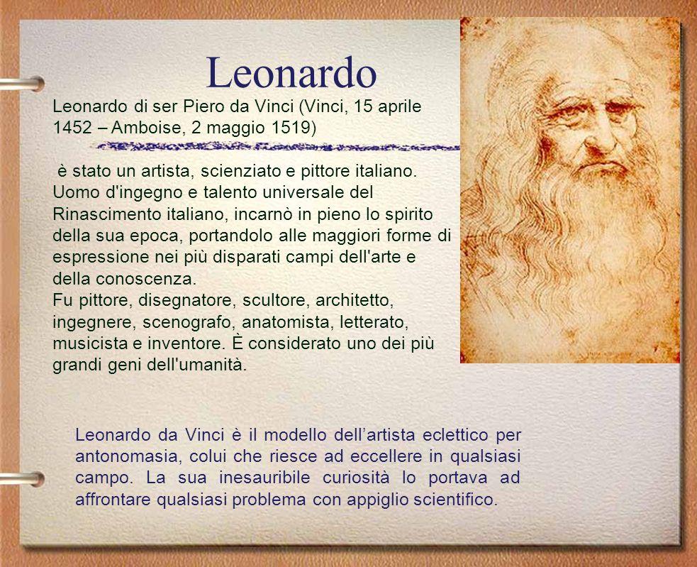 Leonardo Leonardo di ser Piero da Vinci (Vinci, 15 aprile 1452 – Amboise, 2 maggio 1519)