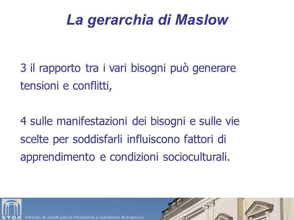 La gerarchia di Maslow 3 il rapporto tra i vari bisogni può generare tensioni e conflitti,