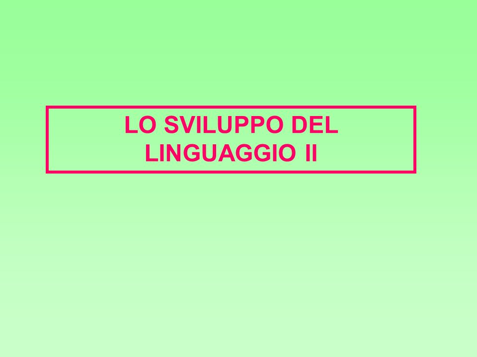 LO SVILUPPO DEL LINGUAGGIO II