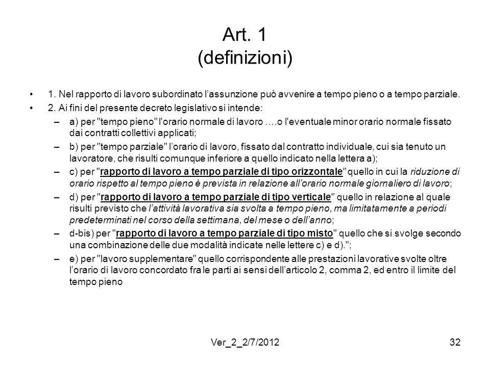Art. 1 (definizioni) 1. Nel rapporto di lavoro subordinato l'assunzione può avvenire a tempo pieno o a tempo parziale.