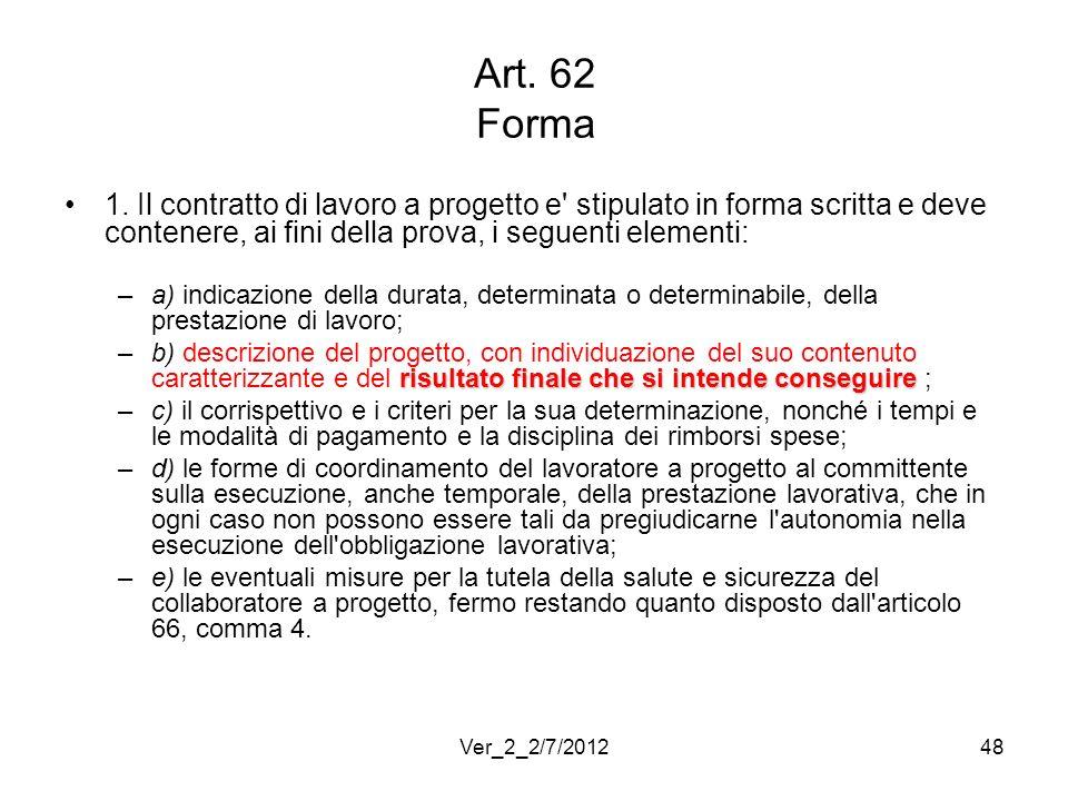 Art. 62 Forma 1. Il contratto di lavoro a progetto e stipulato in forma scritta e deve contenere, ai fini della prova, i seguenti elementi: