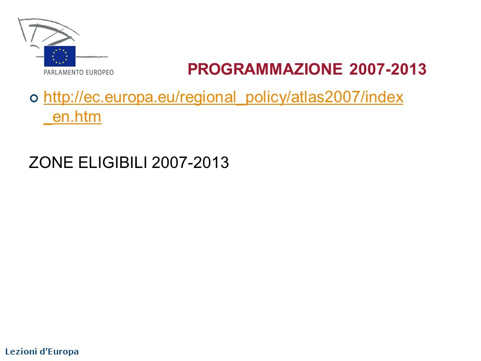 PROGRAMMAZIONE 2007-2013 http://ec.europa.eu/regional_policy/atlas2007/index _en.htm. ZONE ELIGIBILI 2007-2013.