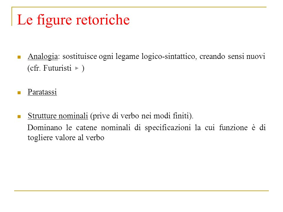 Le figure retoriche Analogia: sostituisce ogni legame logico-sintattico, creando sensi nuovi. (cfr. Futuristi )