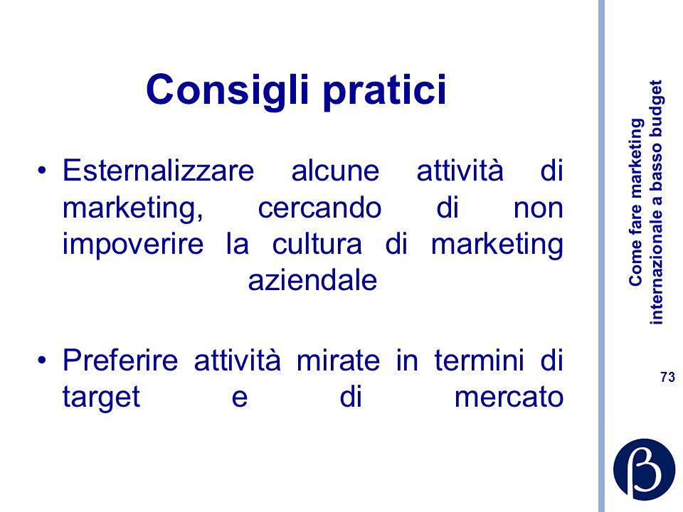 Consigli praticiEsternalizzare alcune attività di marketing, cercando di non impoverire la cultura di marketing aziendale.