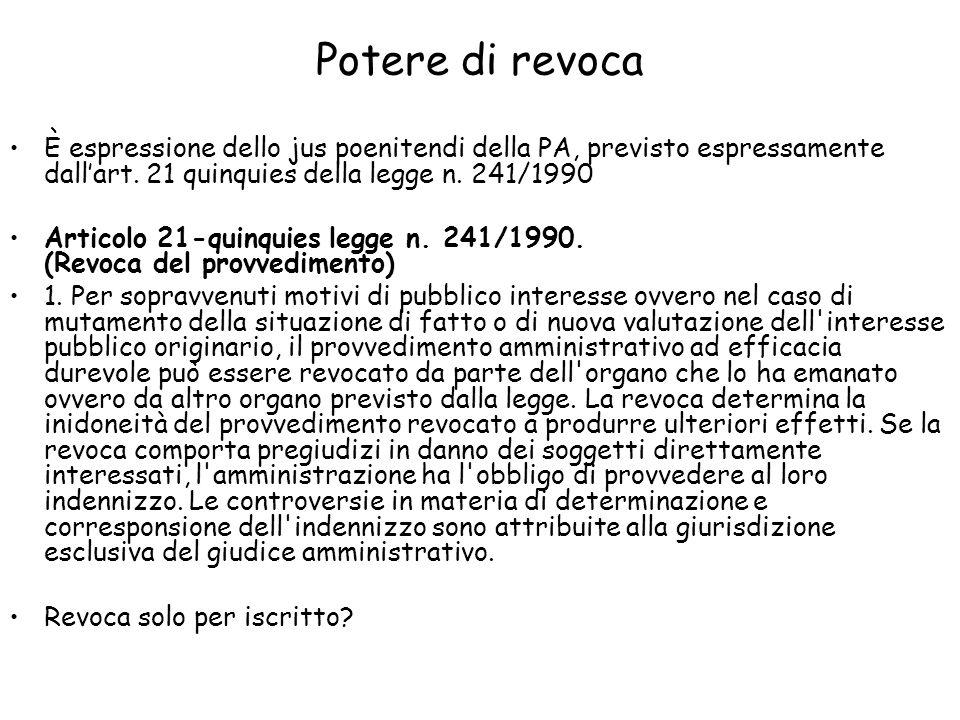Potere di revoca È espressione dello jus poenitendi della PA, previsto espressamente dall'art. 21 quinquies della legge n. 241/1990.