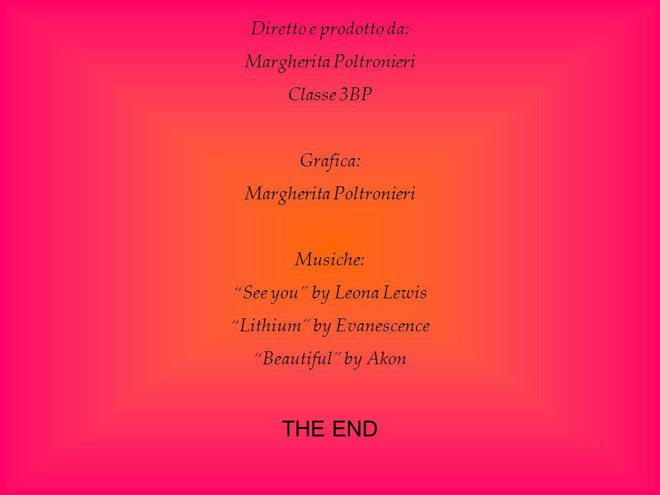 THE END Diretto e prodotto da: Margherita Poltronieri Classe 3BP