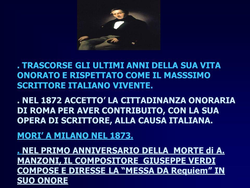 . TRASCORSE GLI ULTIMI ANNI DELLA SUA VITA ONORATO E RISPETTATO COME IL MASSSIMO SCRITTORE ITALIANO VIVENTE.