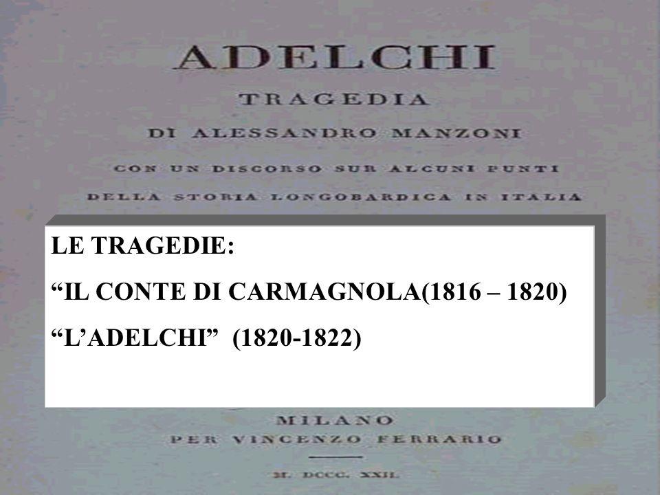 LE TRAGEDIE: IL CONTE DI CARMAGNOLA(1816 – 1820) L'ADELCHI (1820-1822)