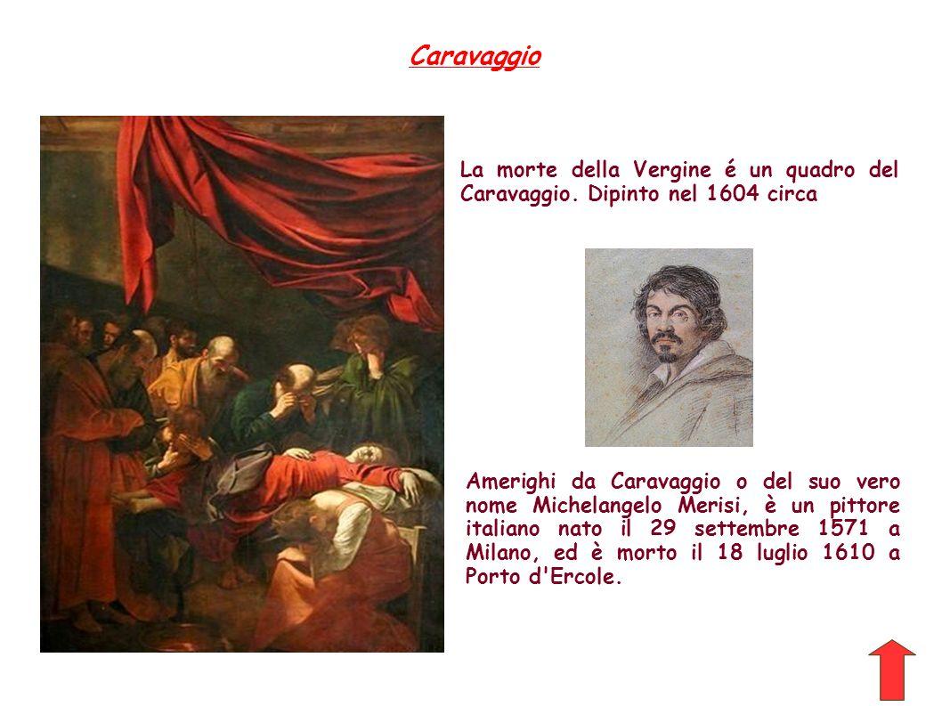 Caravaggio La morte della Vergine é un quadro del Caravaggio. Dipinto nel 1604 circa.