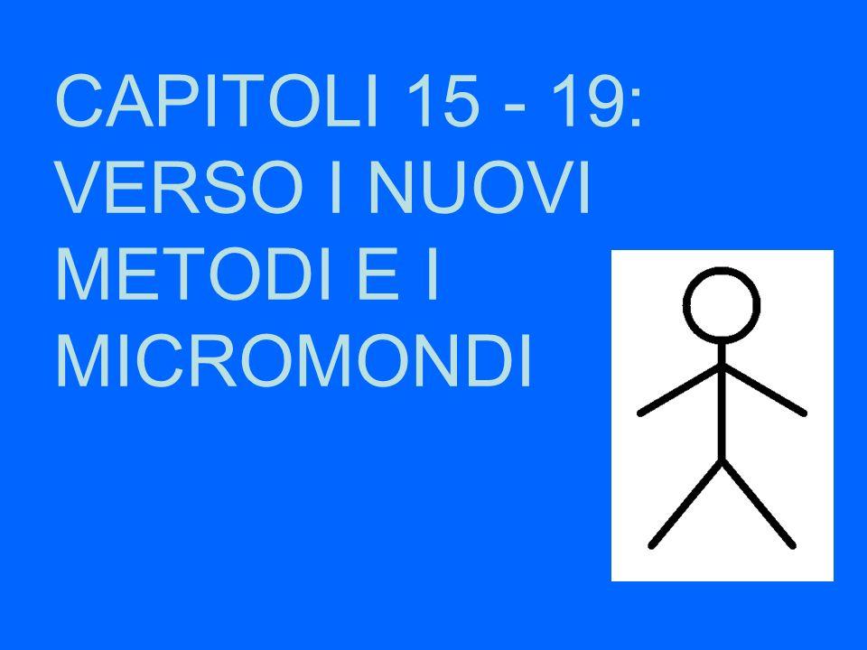 CAPITOLI 15 - 19: VERSO I NUOVI METODI E I MICROMONDI