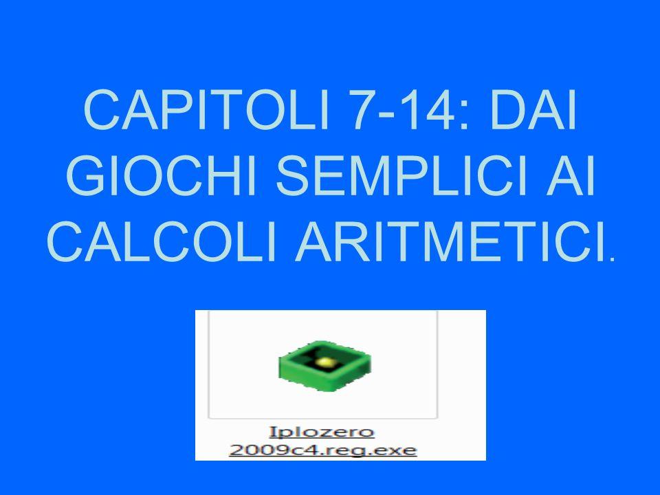 CAPITOLI 7-14: DAI GIOCHI SEMPLICI AI CALCOLI ARITMETICI.