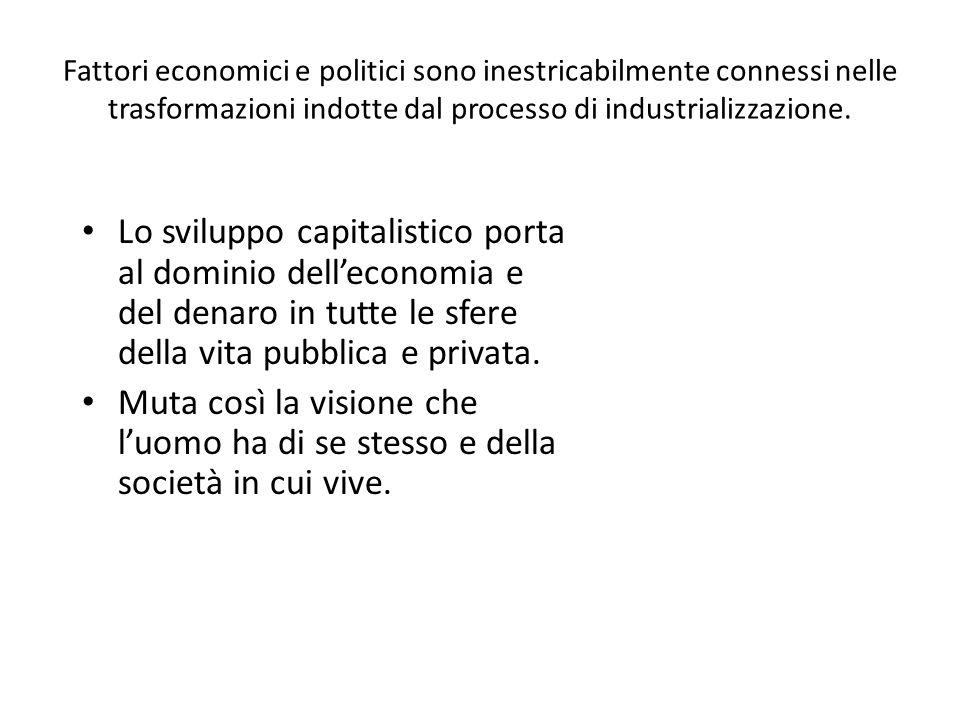 Fattori economici e politici sono inestricabilmente connessi nelle trasformazioni indotte dal processo di industrializzazione.