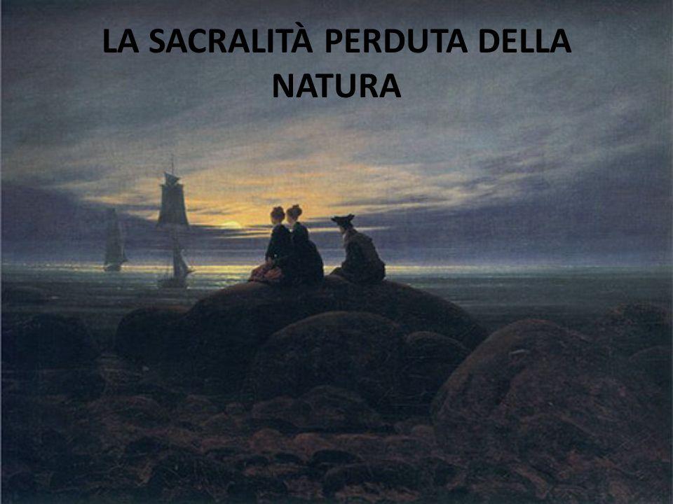 LA SACRALITÀ PERDUTA DELLA NATURA