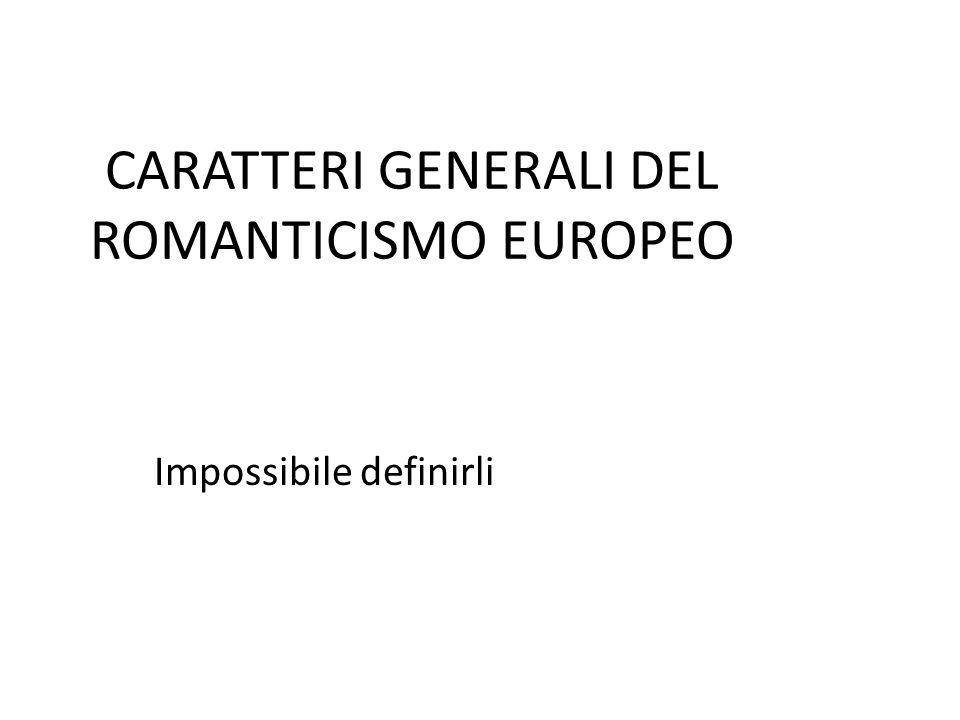 CARATTERI GENERALI DEL ROMANTICISMO EUROPEO