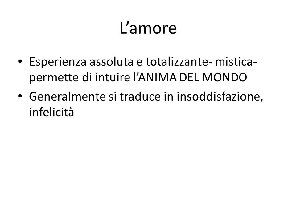 L'amore Esperienza assoluta e totalizzante- mistica- permette di intuire l'ANIMA DEL MONDO.