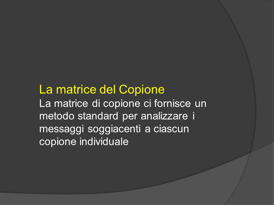 La matrice del Copione La matrice di copione ci fornisce un
