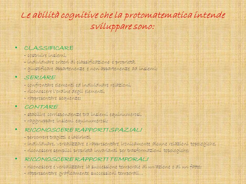 Le abilità cognitive che la protomatematica intende sviluppare sono: