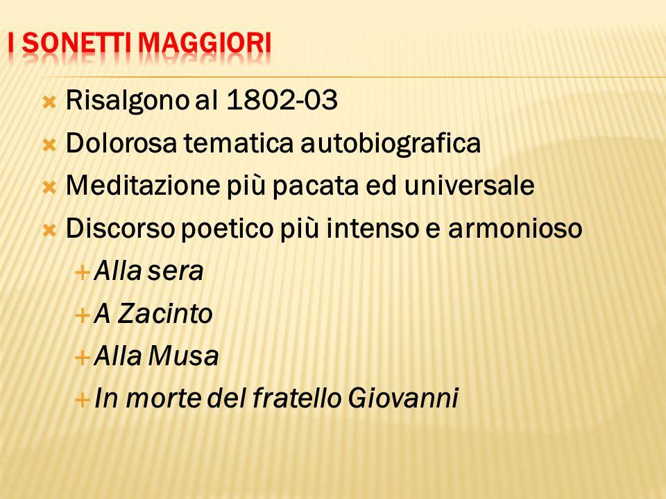 I sonetti maggiori Risalgono al 1802-03. Dolorosa tematica autobiografica. Meditazione più pacata ed universale.