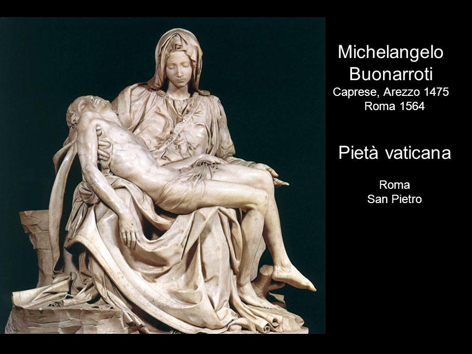Michelangelo Buonarroti Pietà vaticana Caprese, Arezzo 1475 Roma 1564