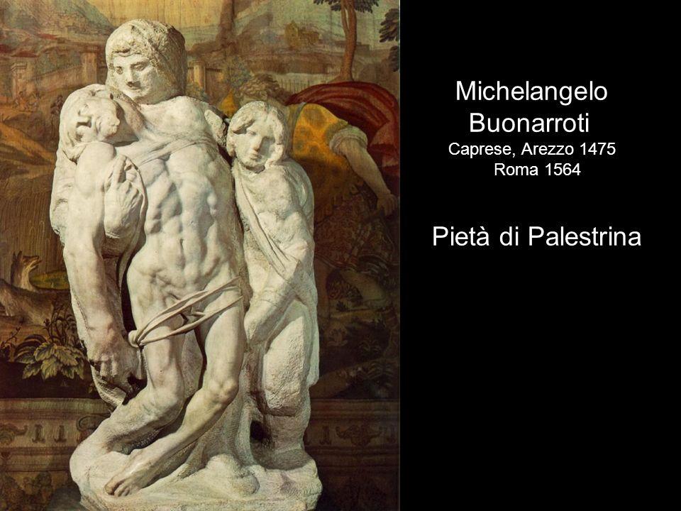 Michelangelo Buonarroti Pietà di Palestrina Caprese, Arezzo 1475