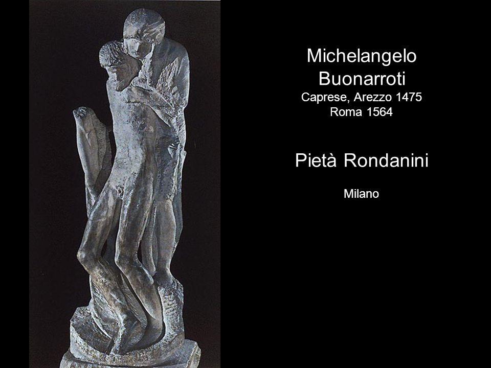 Michelangelo Buonarroti Pietà Rondanini Caprese, Arezzo 1475 Roma 1564