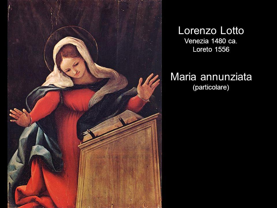 Lorenzo Lotto Maria annunziata Venezia 1480 ca. Loreto 1556