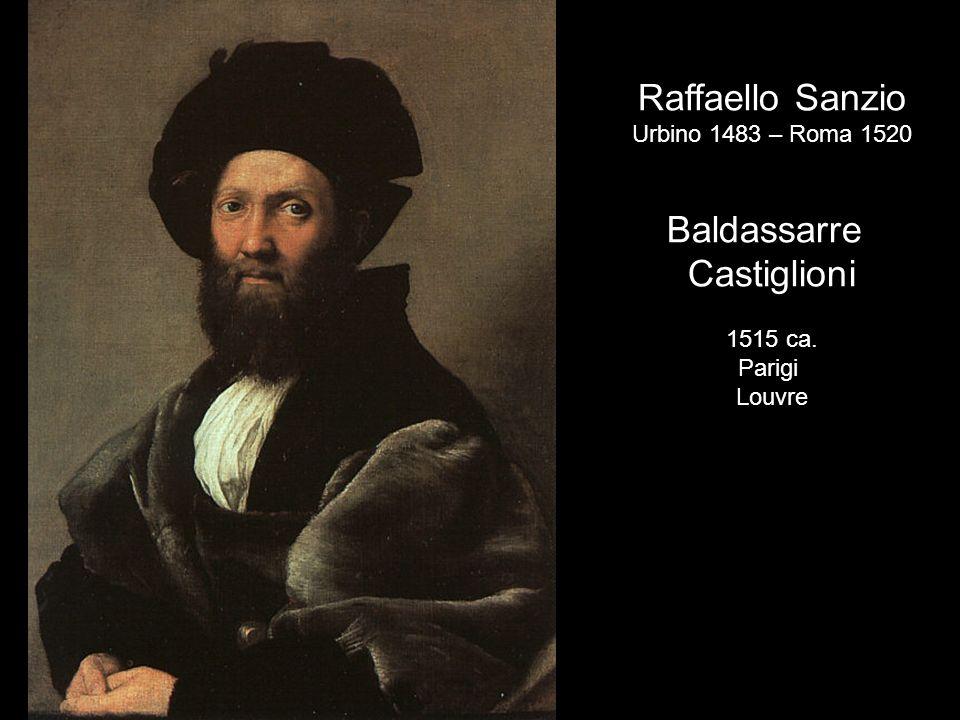 Raffaello Sanzio Baldassarre Castiglioni Urbino 1483 – Roma 1520