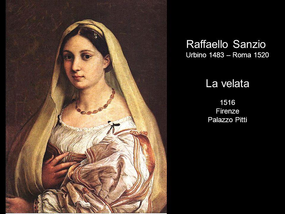 Raffaello Sanzio La velata Urbino 1483 – Roma 1520 1516 Firenze