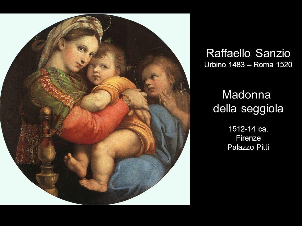 Raffaello Sanzio Madonna della seggiola Urbino 1483 – Roma 1520