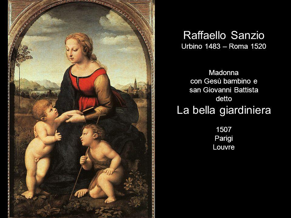 Raffaello Sanzio La bella giardiniera Urbino 1483 – Roma 1520 Madonna