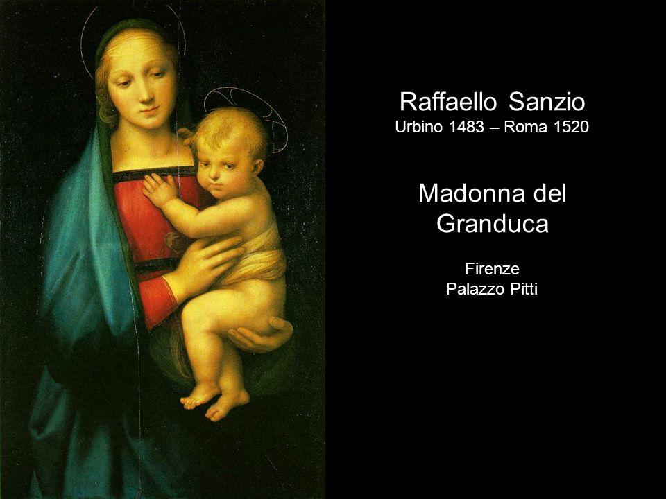 Raffaello Sanzio Madonna del Granduca Urbino 1483 – Roma 1520 Firenze
