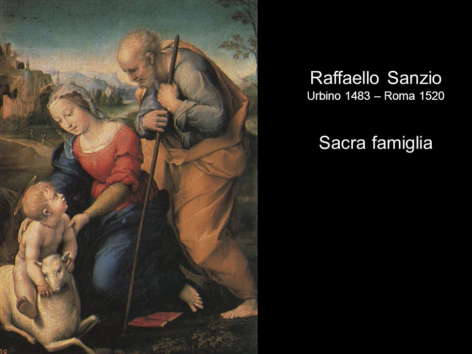 Raffaello Sanzio Urbino 1483 – Roma 1520 Sacra famiglia