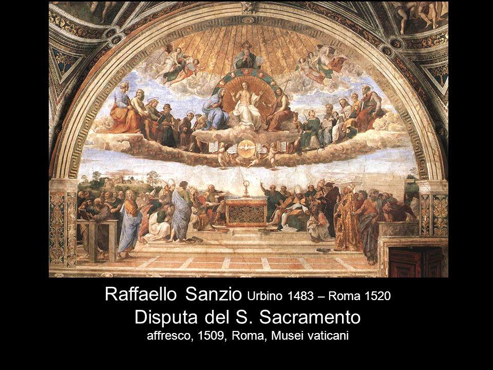 Raffaello Sanzio Urbino 1483 – Roma 1520 Disputa del S. Sacramento