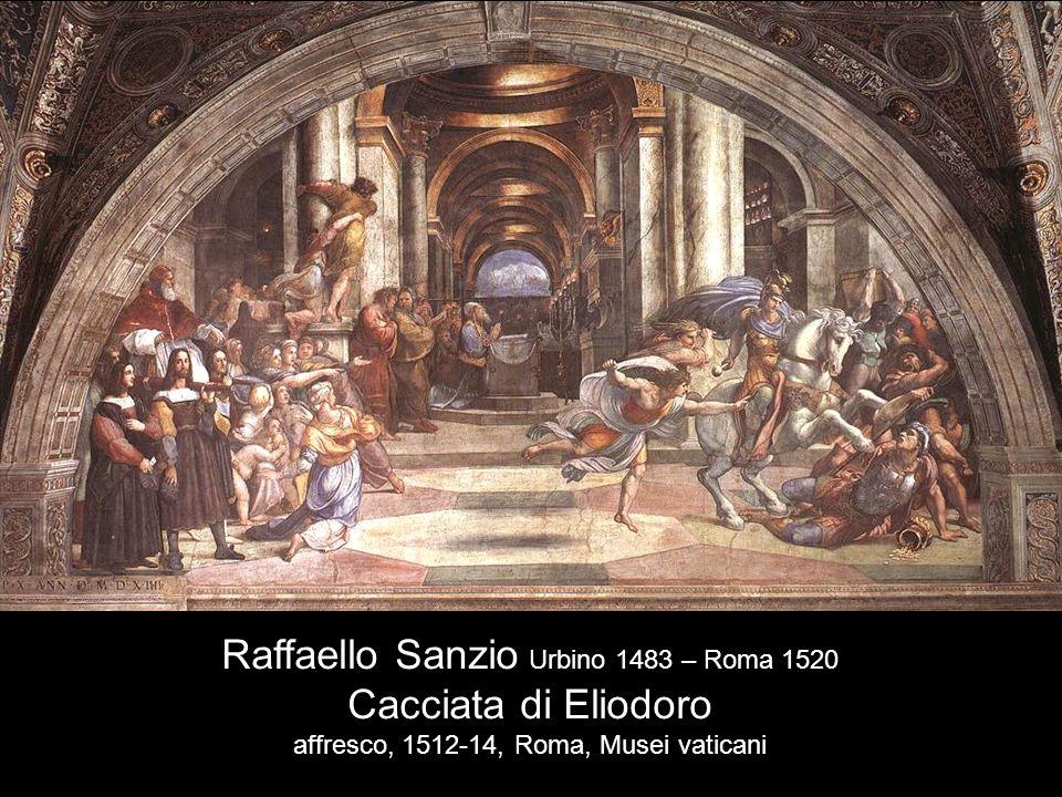 Raffaello Sanzio Urbino 1483 – Roma 1520 Cacciata di Eliodoro