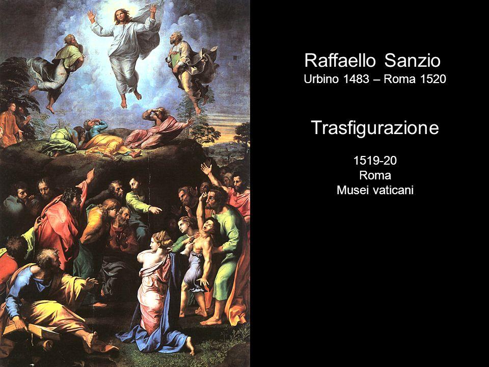 Raffaello Sanzio Trasfigurazione Urbino 1483 – Roma 1520 1519-20 Roma
