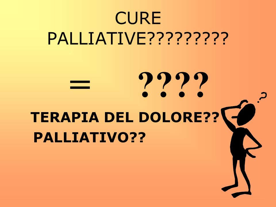 CURE PALLIATIVE = TERAPIA DEL DOLORE PALLIATIVO