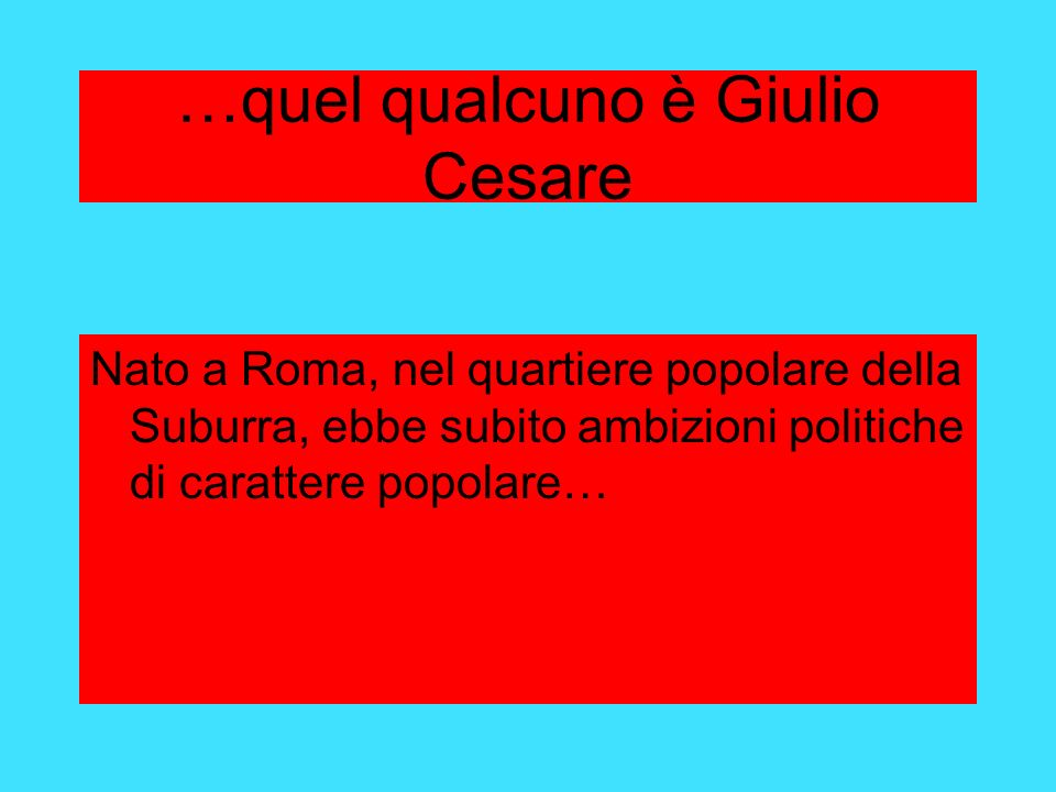 …quel qualcuno è Giulio Cesare
