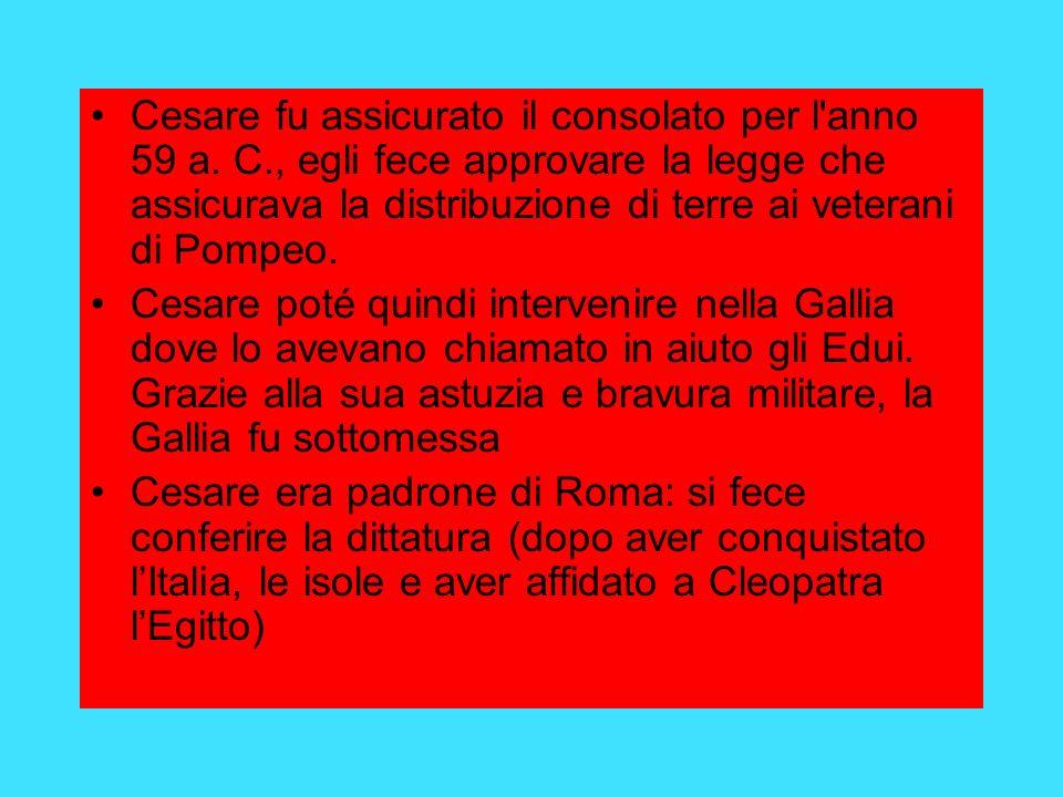 Cesare fu assicurato il consolato per l anno 59 a. C